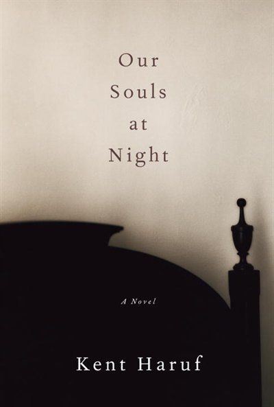 A spare yet eloquent, bittersweet yet inspiring story of a man and a woman who, in advanced age, come together to wrestle with the events of their lives and their hopes for the imminent future. Our Souls At Night: A Novel by Kent Haruf #HeathersPick #Fiction