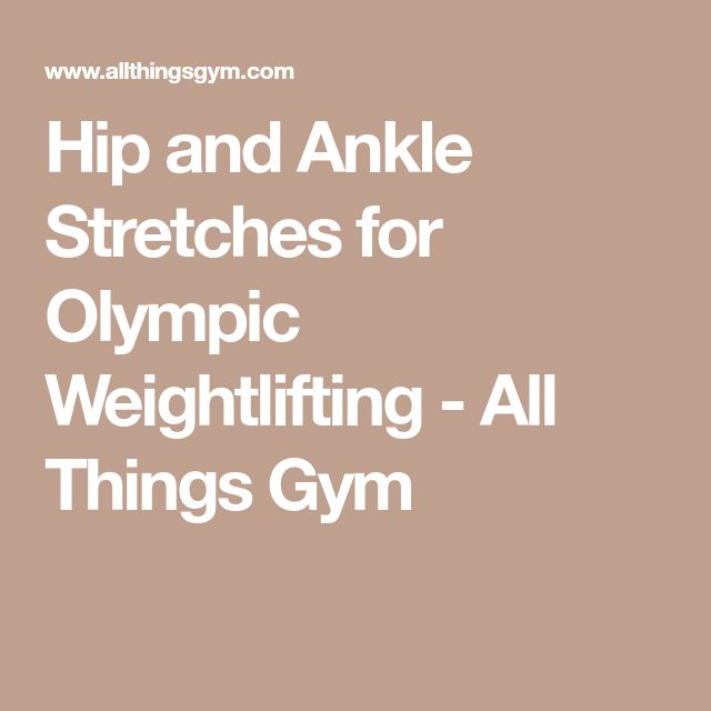 Hip and Ankle Stretches for Olympic Weightlifting - All Things Gym