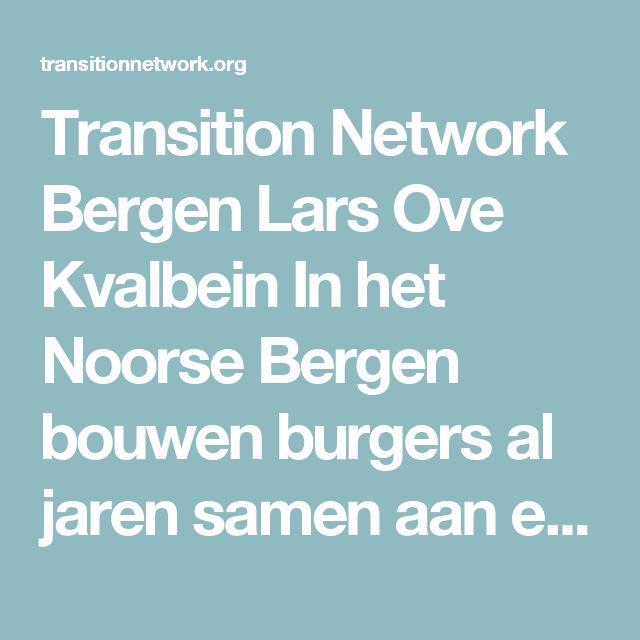 Transition Network Bergen Lars Ove Kvalbein In het Noorse Bergen bouwen burgers al jaren samen aan een ecologische, duurzame en werkbare omgeving. Ecologische uitdagingen worden er lokaal en van onderuit getackeld. Het Transitienetwerk telt intussen 15 deelnemende stadswijken en bundelt projecten op het vlak van voedsel, energie en mobiliteit. Co-founder Lars Ove Kvalbein brengt dit inspirerende verhaal mee naar Gent.