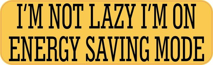 10in x 3in Im Not Lazy Im On Energy Saving Mode Humor Bumper Sticker Vinyl Window Decal