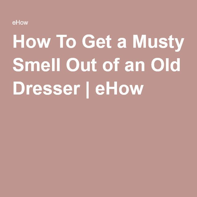 How To Get a Musty Smell Out of an Old Dresser