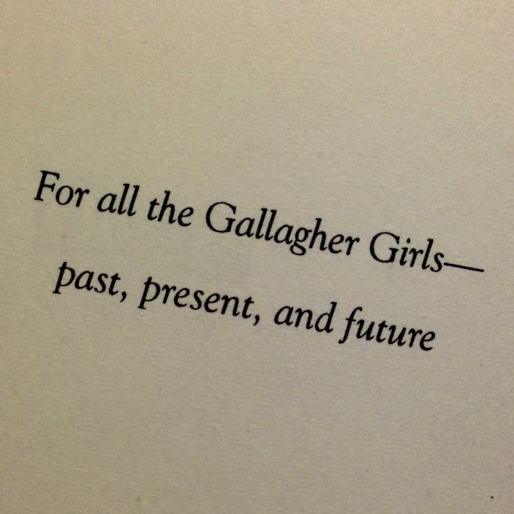 "Ally Carter's dedication in UNITED WE SPY, the final Gallagher Girls novel: ""For all the Gallagher Girls-- past, present, and future"""