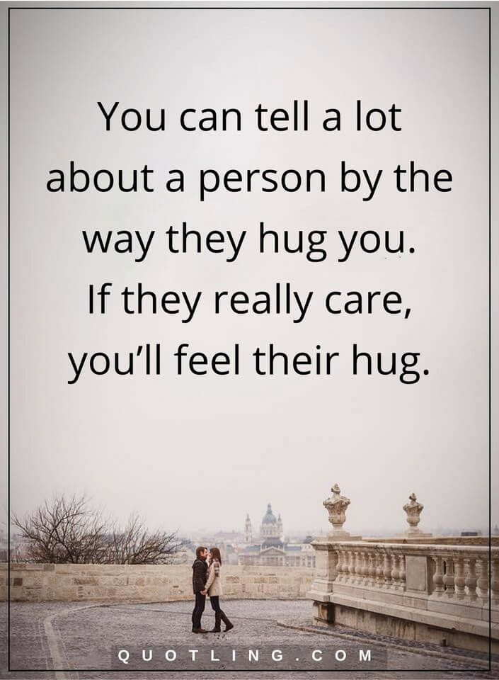 hug quotes You can tell a lot about a person by the way they hug you. If they really care, you'll feel their hug.