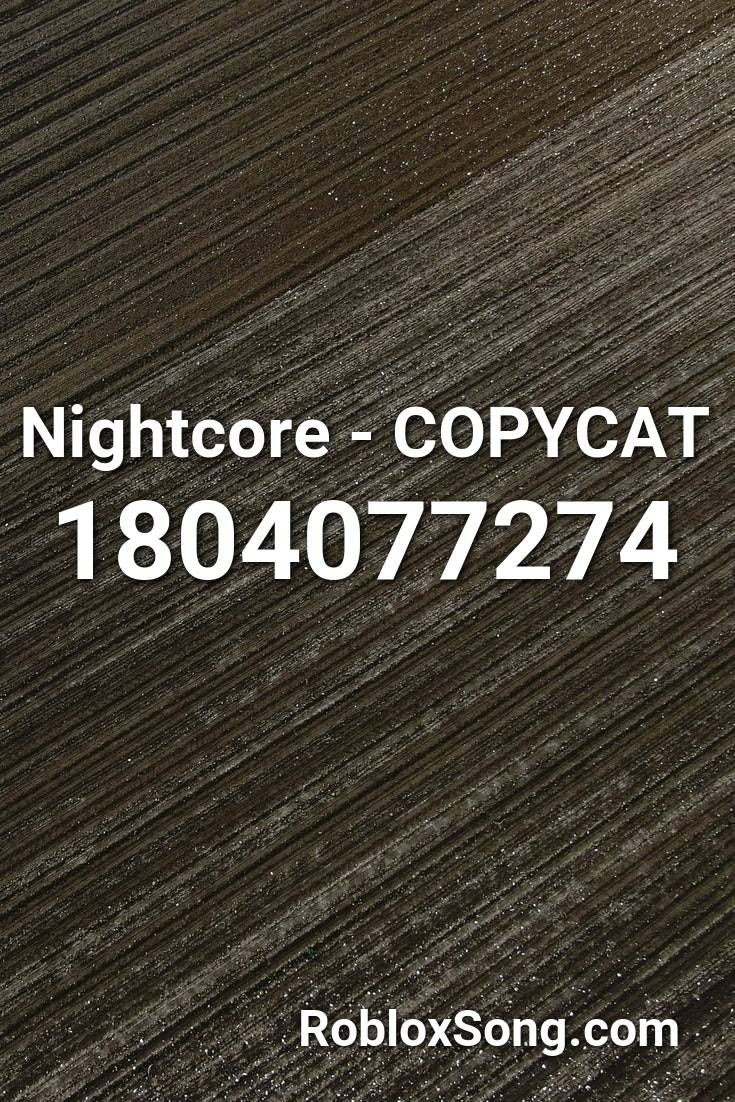 Nightcore Copycat Roblox Id Roblox Music Codes In 2020
