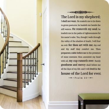 23 Psalm....for upstairs hall....a reminder for family as we leave for the day