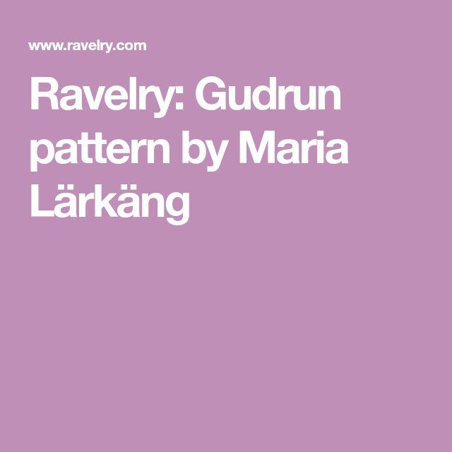 Ravelry: Gudrun pattern by Maria Lärkäng