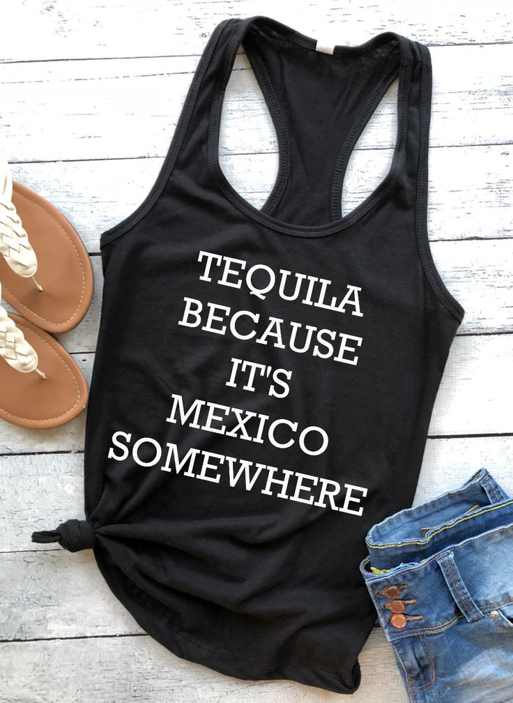 Tequila because this used to be mexico t shirts with sayings