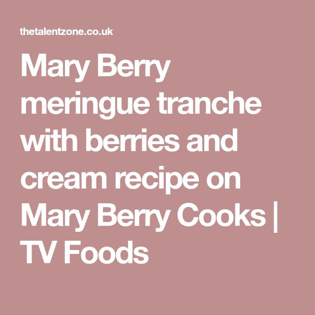 Mary Berry meringue tranche with berries and cream recipe on Mary Berry Cooks | TV Foods