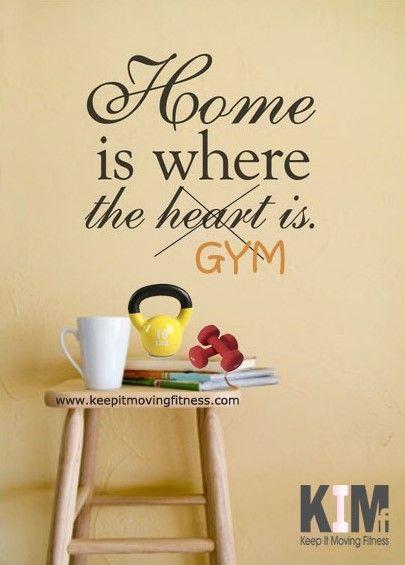 Home is Where the Gym is...!!! www.keepitmovingfitness.com ...