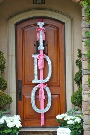 SUPER cute idea! Large 'I Do' on the front of the door for a bridal shower!!!