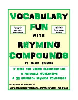 This 6-page printable activity defines rhyming compounds; introduces students to types of rhyming compounds; then presents a definitions, space hints, and first-letter hints to identify rhyming compound. Example:   Definition: an important person   Rhyming Compound: B ___ ___ ___ ___ ___ Answer: bigwig   Answer key included. $3
