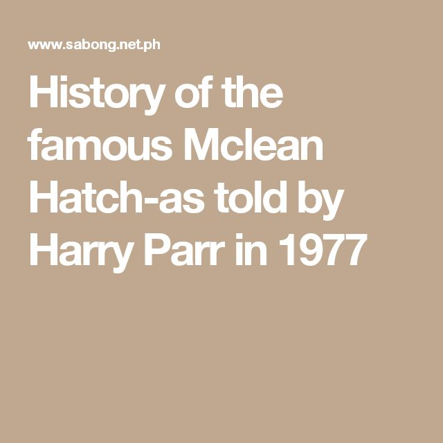 History of the famous Mclean Hatch-as told by Harry Parr in 1977