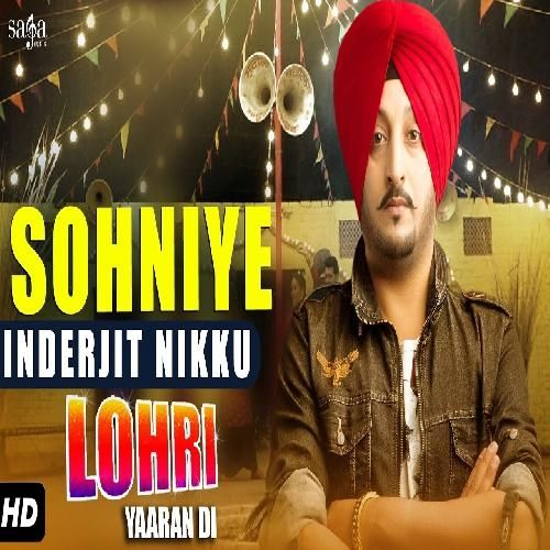 Sohniye Is The Single Track By Singer Inderjit Nikku.Lyrics Of This Song Has Been Penned By Koki Deep & Music Of This Song Has Been Given By Tony.