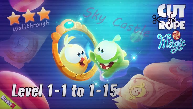 Cut The Rope: Magic - Level 1-1 to 1-15 Sky Castle Walkthrough (3 Stars)