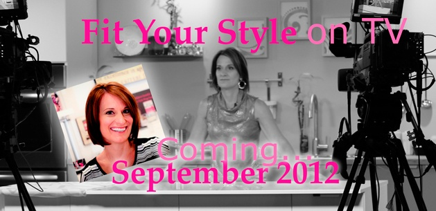 "See Sneak Peak's and get updates on my facebook page before the September debut of ""Fit Your Style"" through the month of August!  https://www.facebook.com/JenniferEttingeratFitYourStyle"