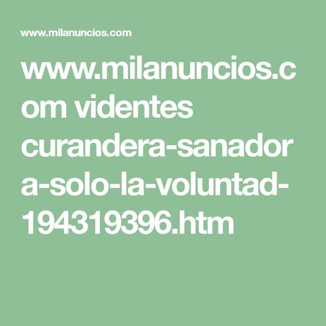 www.milanuncios.com videntes curandera-sanadora-solo-la-voluntad-194319396.htm