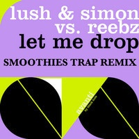 $$$ PREPARE FOR LIFTOFF #WHATDIRT $$$ Lush & Simon Vs Reebs - Let Me Drop (Smoothies Trap Remix) by smoothies on SoundCloud