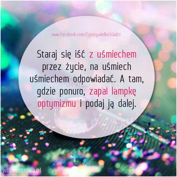 Staraj się iść z uśmiechem przez życie... #Autor-Nieznany,  #Nadzieja-i-optymizm, #Uśmiech-i-śmiech, #Życie