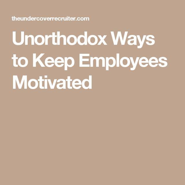 Unorthodox Ways to Keep Employees Motivated