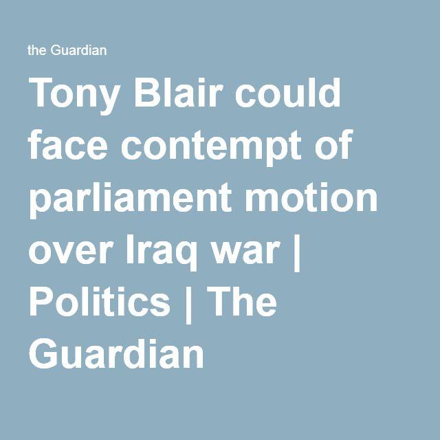Tony Blair could face contempt of parliament motion over Iraq war | Politics | The Guardian