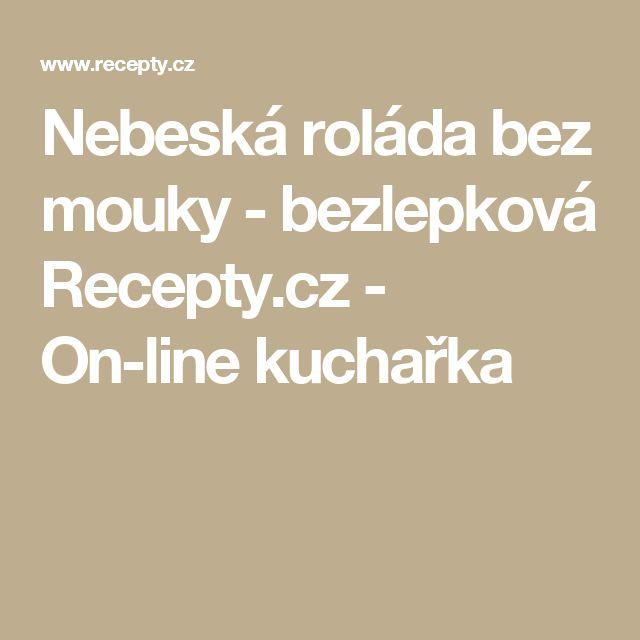 Nebeská roláda bez mouky - bezlepková Recepty.cz - On-line kuchařka