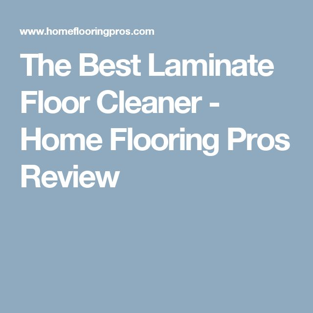 The Best Laminate Floor Cleaner - Home Flooring Pros Review