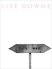 This Way by Lise Downe (BookThug Fall 2011)