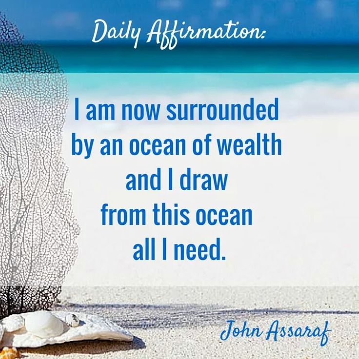 I am now surrounded by an ocean of wealth and I draw from this ocean all I need.