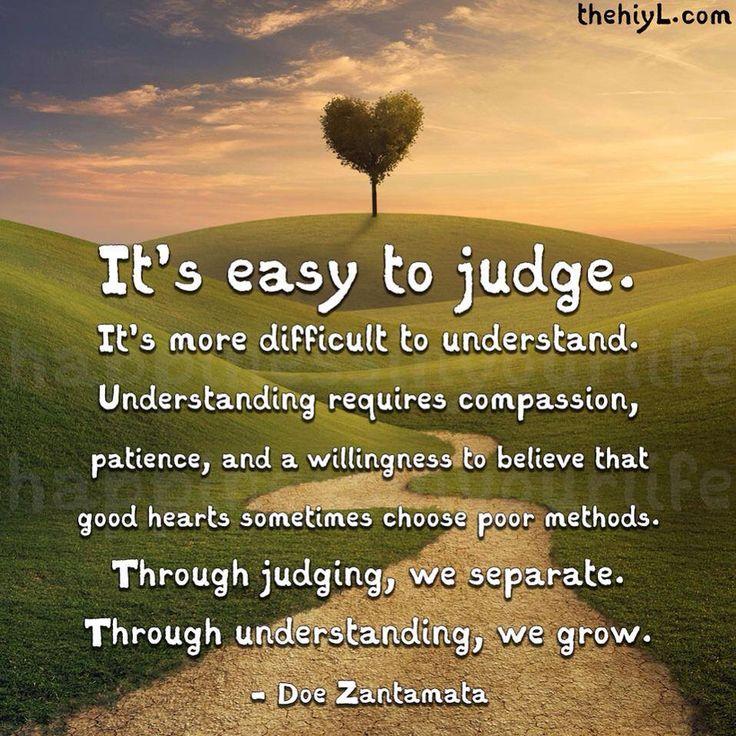 """It's easy to judge. It's more difficult to understand. Understanding requires…"