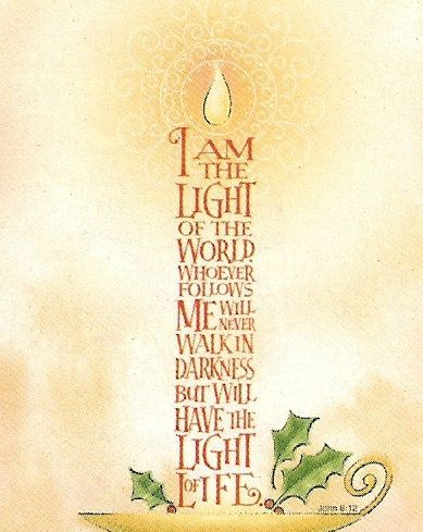"""John 8:12 - Jesus said to the people, """"I am the light of the world. If you follow me, you won't be stumbling through the darkness, because you will have the light that leads to life."""" (NLT)..........from Kissfan"""