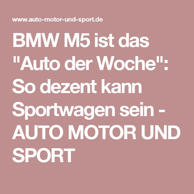 """BMW M5 ist das """"Auto der Woche"""": So dezent kann Sportwagen sein - AUTO MOTOR UND SPORT"""