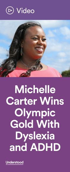 Michelle Carter grew up with dyslexia and ADHD. Reading and spelling were a challenge for her (they still are), and she struggled to pay attention in school. Then she found her passion and talent: track and field. It motivated her to do well enough in school to be able to continue competing. And it took her all the way to Rio in 2016, where she won an Olympic gold medal in the shot put.