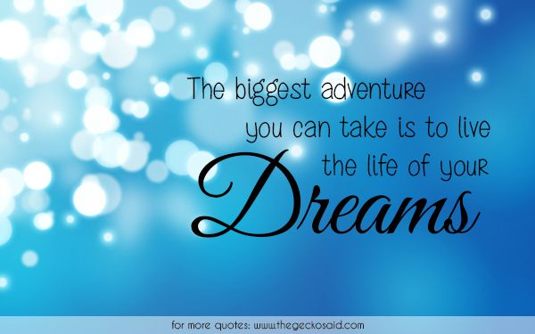 The biggest adventure you can take is to live the life of your dreams.  #adventure #biggest #dreaming #dreams #life #live #quotes #take