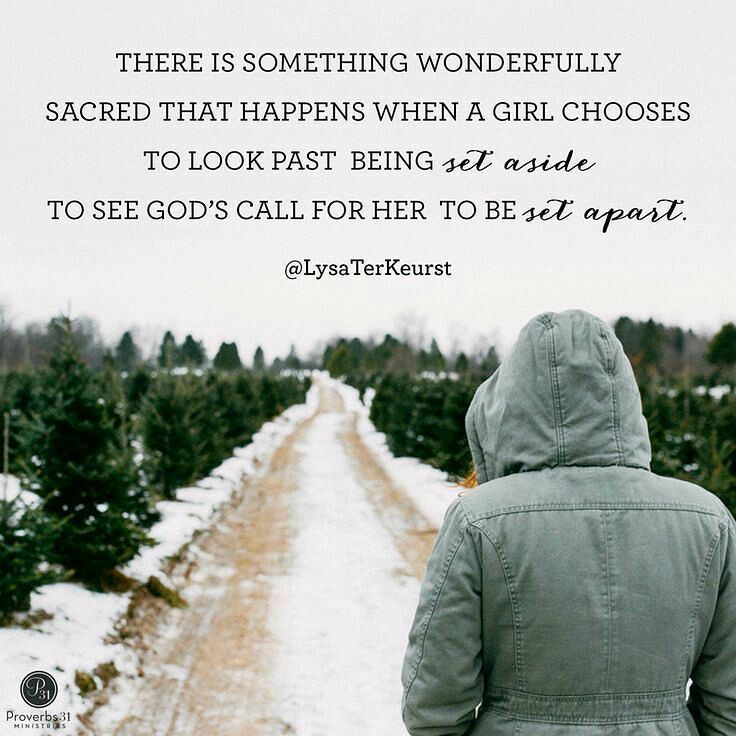 There Is Something Wonderfully Sacred That Happens When A Girl Chooses To Look Past Being Set Aside To See S Call For Her To Be Set Apart