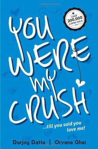 You Were My Crush!...till you said you love me! by Orvana Ghai Durjoy Datta,http://www.amazon.com/dp/8192222675/ref=cm_sw_r_pi_dp_P.mysb0AKQB9H115