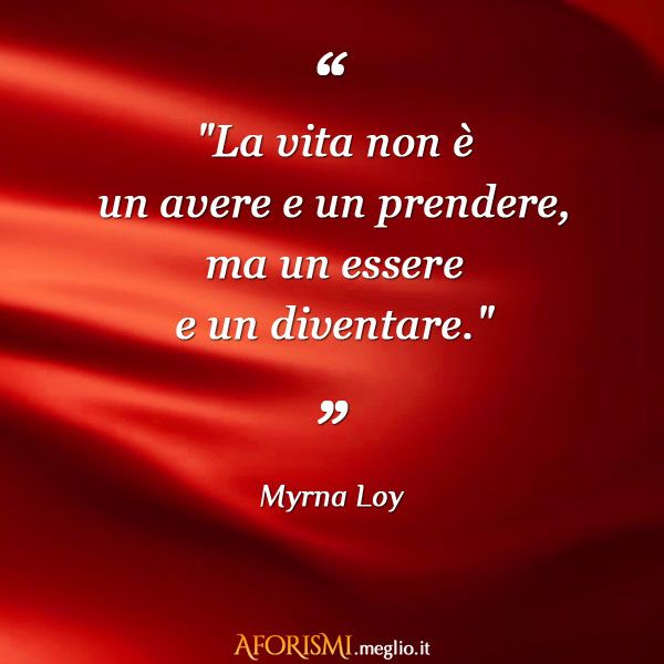 """~""""Life is not a having and a pick, but a being and a becoming""""~ #MyrnaLoy Tratta da #frasi sulla #vita: http://aforismi.meglio.it/frasi-vita.htm"""