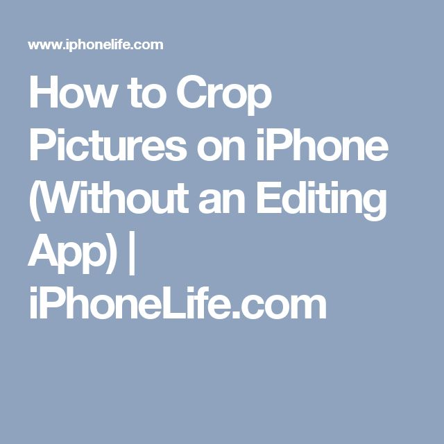 How to Crop Pictures on iPhone (Without an Editing App) | iPhoneLife.com