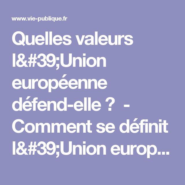 Quelles valeurs l'Union européenne défend-elle ? - Comment se définit l'Union européenne ? Découverte des institutions - Repères - vie-publique.fr