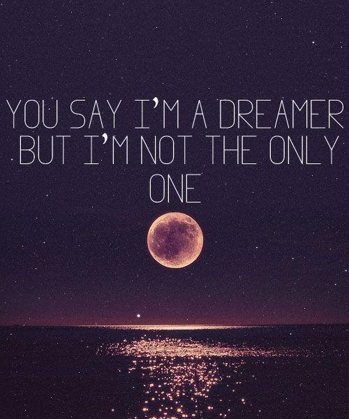 You say I'm a dreamer but I'm not the only one: Music, Life, Inspiration, Dreamer, I M, Quotes, John Lennon
