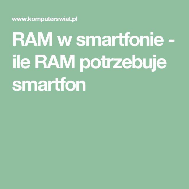 RAM w smartfonie - ile RAM potrzebuje smartfon