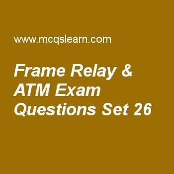 Practice test on frame relay & atm, computer networks quiz 26 online. Practice networking exam's questions and answers to learn frame relay & atm test with answers. Practice online quiz to test knowledge on frame relay and atm, pulse code modulation, satellite networks, user datagram protocol worksheets. Free frame relay & atm test has multiple choice questions as vp stands for, answers key with choices as virtual paths, virtual protocol, virtual plots and virtual plan to test study...