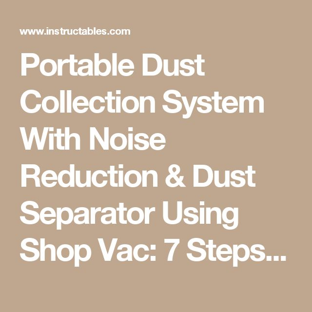 Portable Dust Collection System With Noise Reduction & Dust Separator Using Shop Vac: 7 Steps (with Pictures)