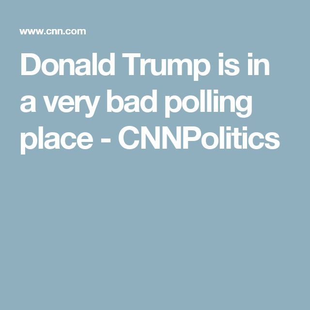 Donald Trump is in a very bad polling place - CNNPolitics