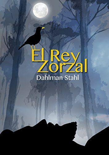 El Rey Zorzal (Spanish Edition) by Dahlman Stahl