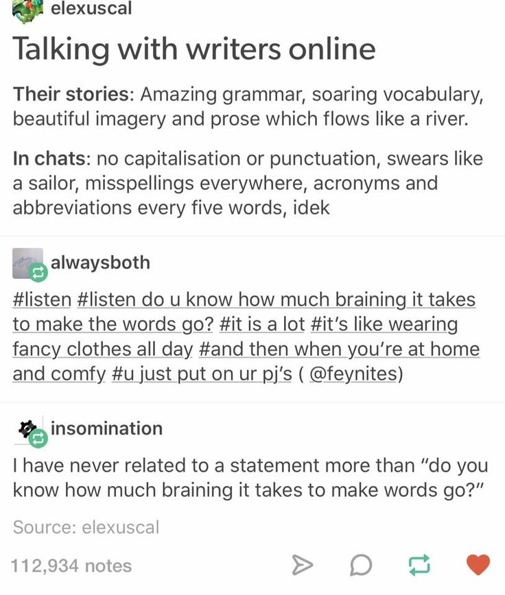 Not really true for me. Tho I force myself to keep proper grammar and spelling no matter what.