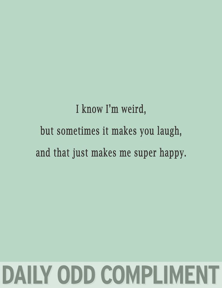 Weird And Funny Love Quotes : ... happy. quotes Pinterest Daily odd compliments, Happy and I am