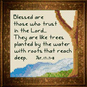 Cross Stitch Bible Verse Isaiah 17:7-8, Blessed are those who trust in the Lord...They are like trees planted by the water with roots that reach deep.