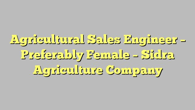 Agricultural Sales Engineer - Preferably Female - Sidra Agriculture Company
