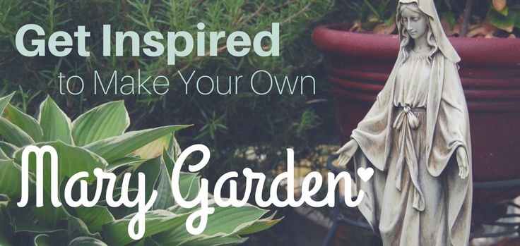 Learn about the history of Mary Gardens, and get inspired to make your own!
