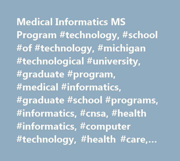 Medical Informatics MS Program #technology, #school #of #technology, #michigan #technological #university, #graduate #program, #medical #informatics, #graduate #school #programs, #informatics, #cnsa, #health #informatics, #computer #technology, #health #care, #information http://netherlands.remmont.com/medical-informatics-ms-program-technology-school-of-technology-michigan-technological-university-graduate-program-medical-informatics-graduate-school-programs-informatics-cnsa/  # Medical…
